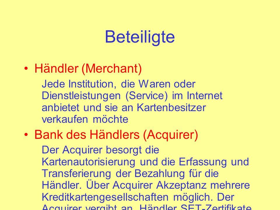 Beteiligte Händler (Merchant) Jede Institution, die Waren oder Dienstleistungen (Service) im Internet anbietet und sie an Kartenbesitzer verkaufen möc