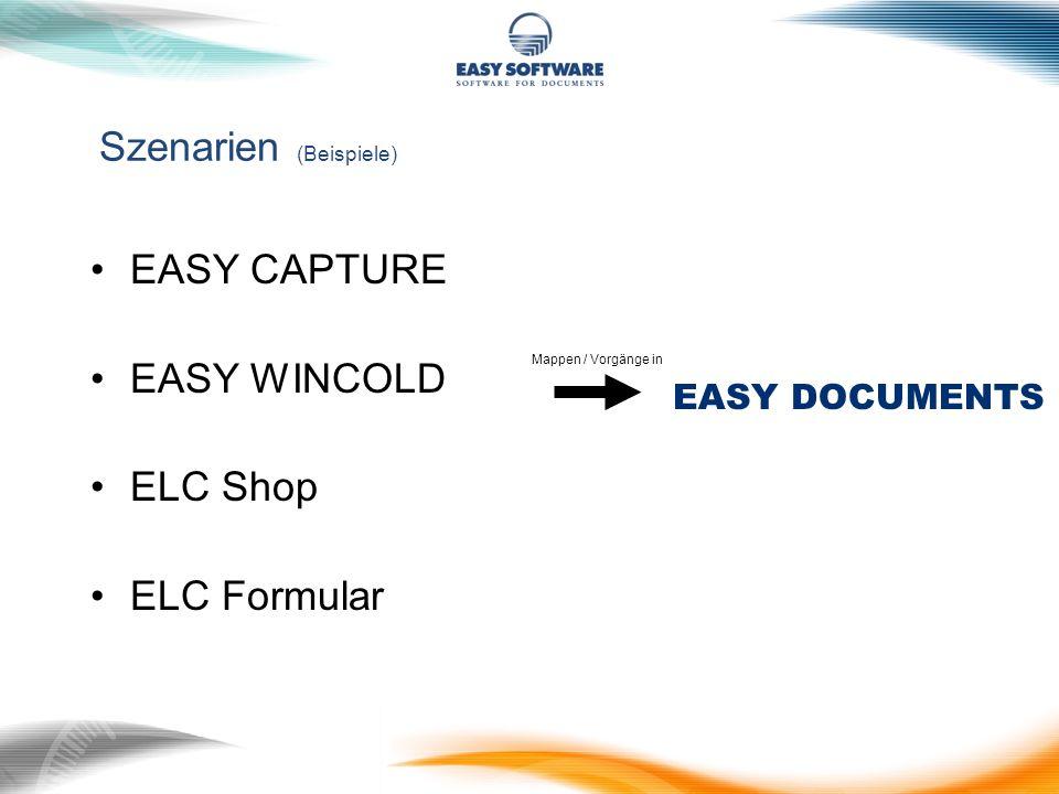 Szenarien (Beispiele) EASY CAPTURE EASY WINCOLD ELC Shop ELC Formular EASY DOCUMENTS Mappen / Vorgänge in
