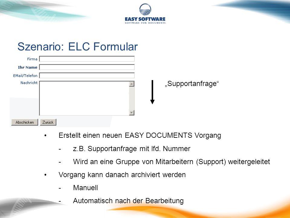 Szenario: ELC Formular Erstellt einen neuen EASY DOCUMENTS Vorgang -z.B. Supportanfrage mit lfd. Nummer -Wird an eine Gruppe von Mitarbeitern (Support