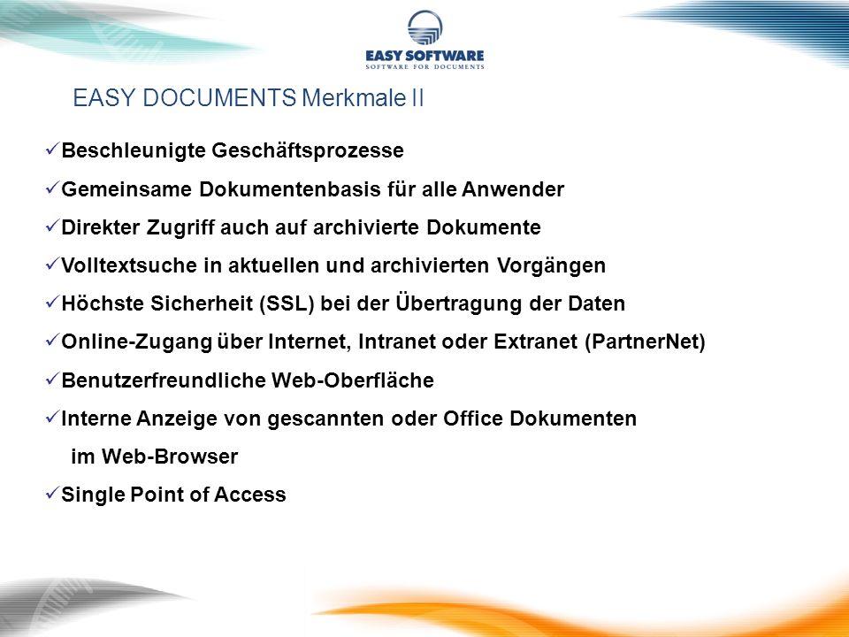 EASY DOCUMENTS Merkmale II Beschleunigte Geschäftsprozesse Gemeinsame Dokumentenbasis für alle Anwender Direkter Zugriff auch auf archivierte Dokument