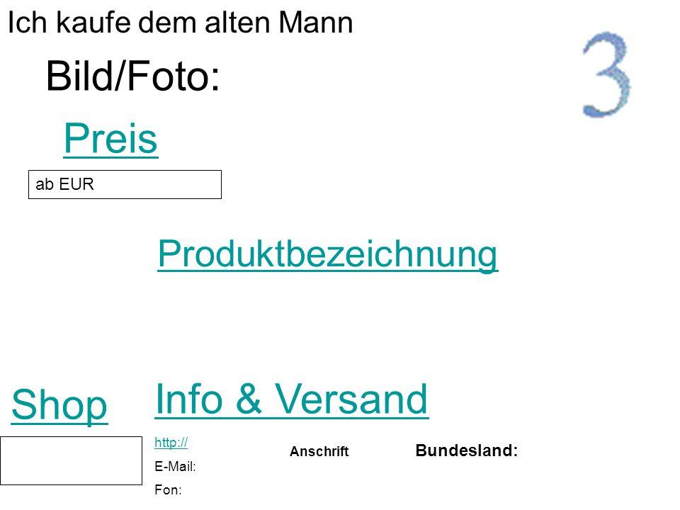 Produktbezeichnung Shop Preis Bild/Foto: ab EUR Ich kaufe dem alten Mann Info & Versand http:// E-Mail: Fon: Anschrift Bundesland: