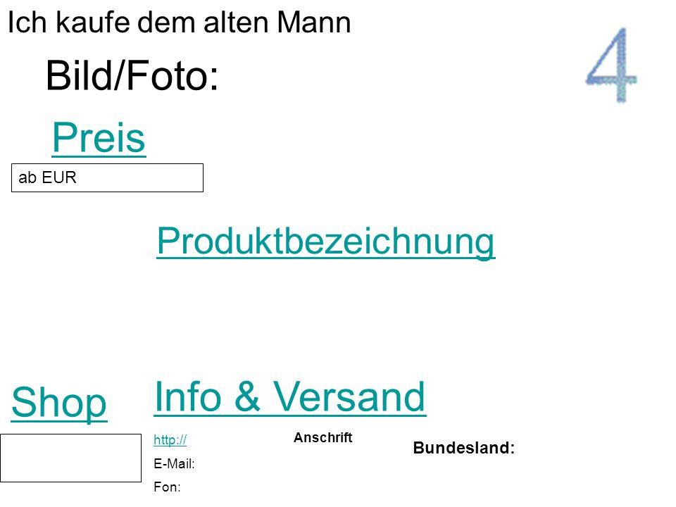 Produktbezeichnung Shop Preis Bild/Foto: ab EUR Ich kaufe dem alten Mann Info & Versand Bundesland: http:// E-Mail: Fon: Anschrift