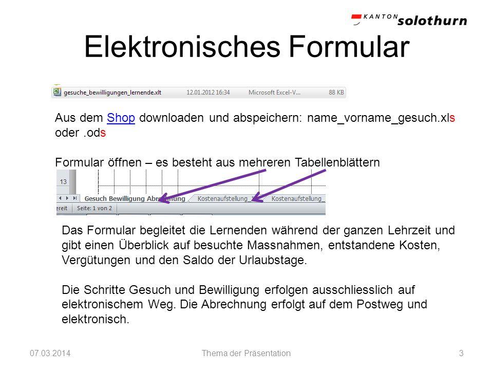 Elektronisches Formular 07.03.2014Thema der Präsentation3 Aus dem Shop downloaden und abspeichern: name_vorname_gesuch.xls oder.odsShop Formular öffne