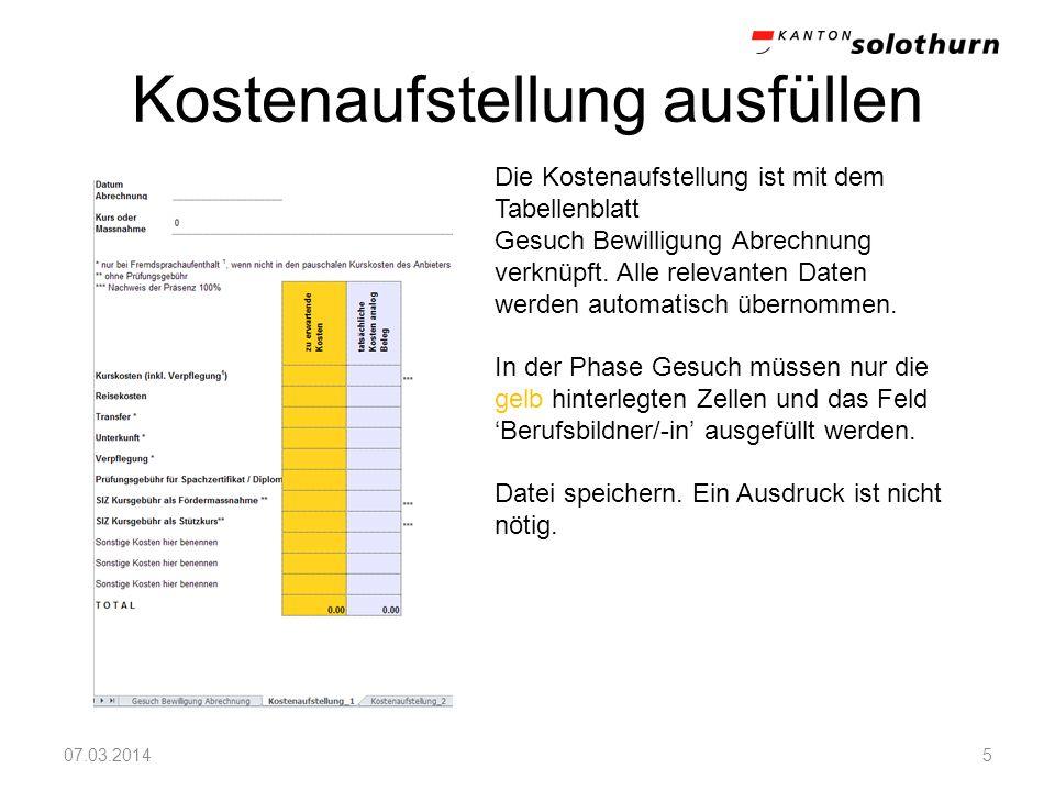 Kostenaufstellung ausfüllen 07.03.20145 Die Kostenaufstellung ist mit dem Tabellenblatt Gesuch Bewilligung Abrechnung verknüpft. Alle relevanten Daten
