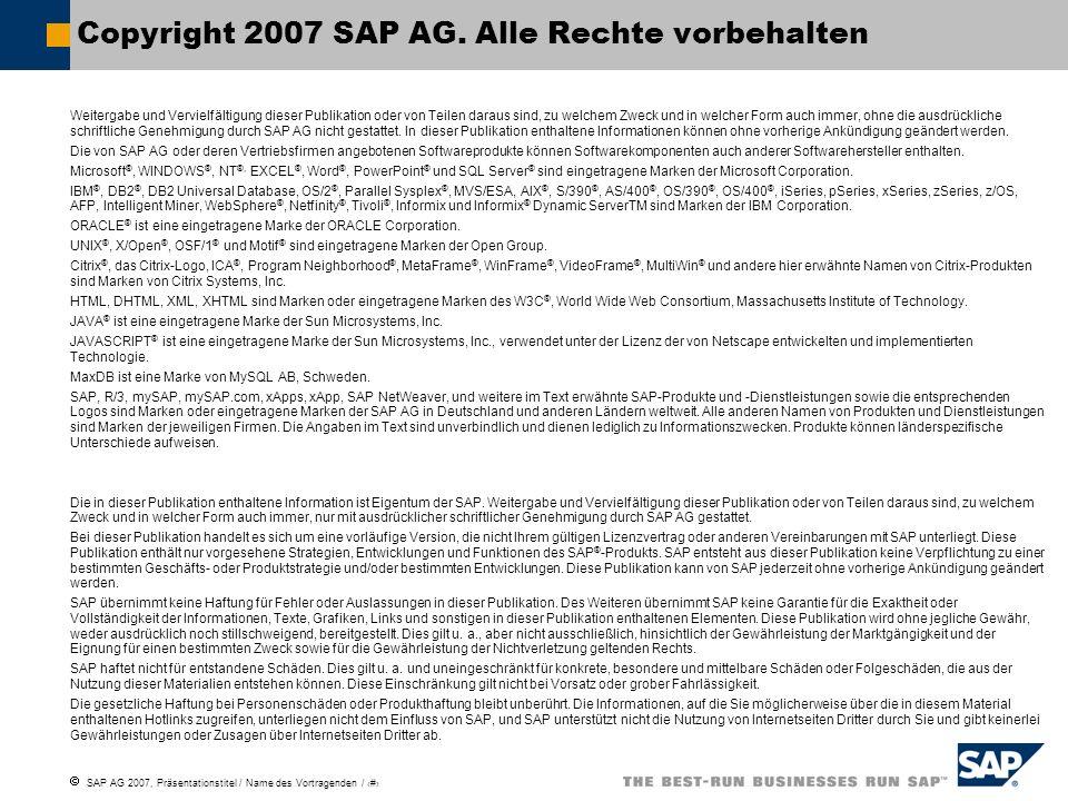 SAP AG 2007, Präsentationstitel / Name des Vortragenden / # Weitergabe und Vervielfältigung dieser Publikation oder von Teilen daraus sind, zu welchem Zweck und in welcher Form auch immer, ohne die ausdrückliche schriftliche Genehmigung durch SAP AG nicht gestattet.