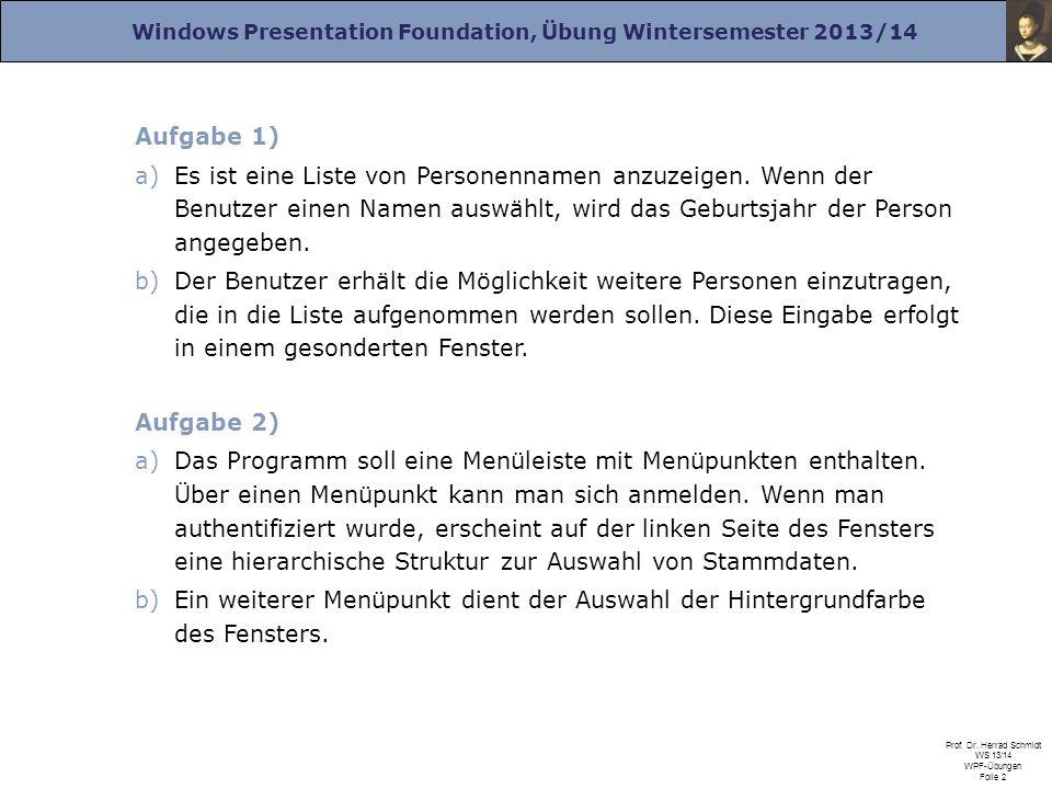 Windows Presentation Foundation, Übung Wintersemester 2013/14 Prof. Dr. Herrad Schmidt WS 13/14 WPF-Übungen Folie 2 Aufgabe 1) a)Es ist eine Liste von