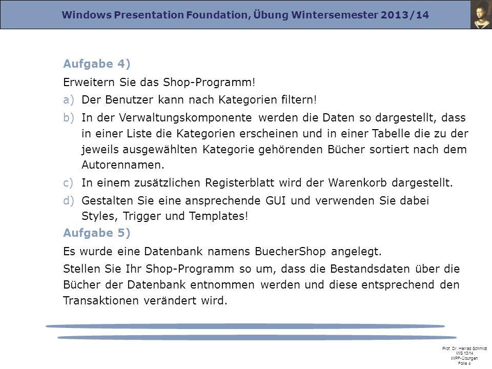 Windows Presentation Foundation, Übung Wintersemester 2013/14 Prof. Dr. Herrad Schmidt WS 13/14 WPF-Übungen Folie 4 Aufgabe 4) Erweitern Sie das Shop-