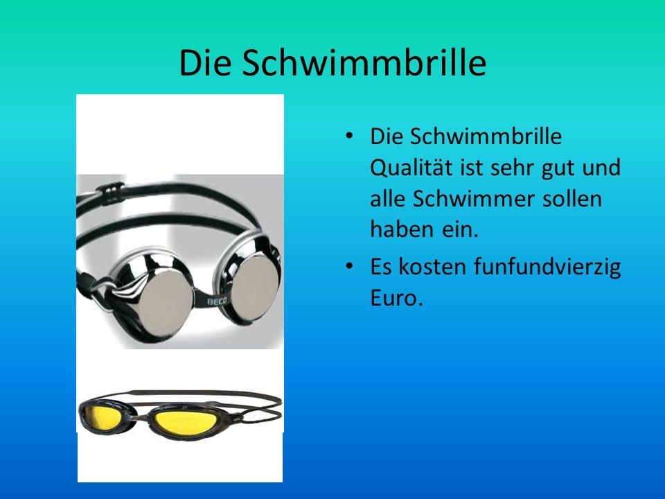 Die Schwimmbrille Die Schwimmbrille Qualität ist sehr gut und alle Schwimmer sollen haben ein.
