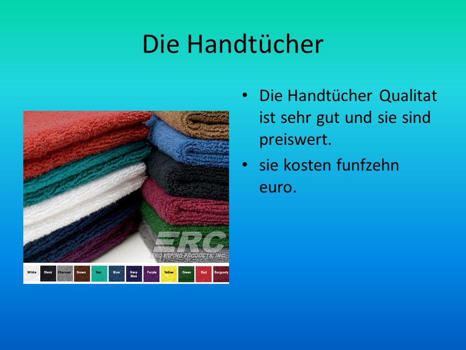 Die Handtücher Die Handtücher Qualitat ist sehr gut und sie sind preiswert.