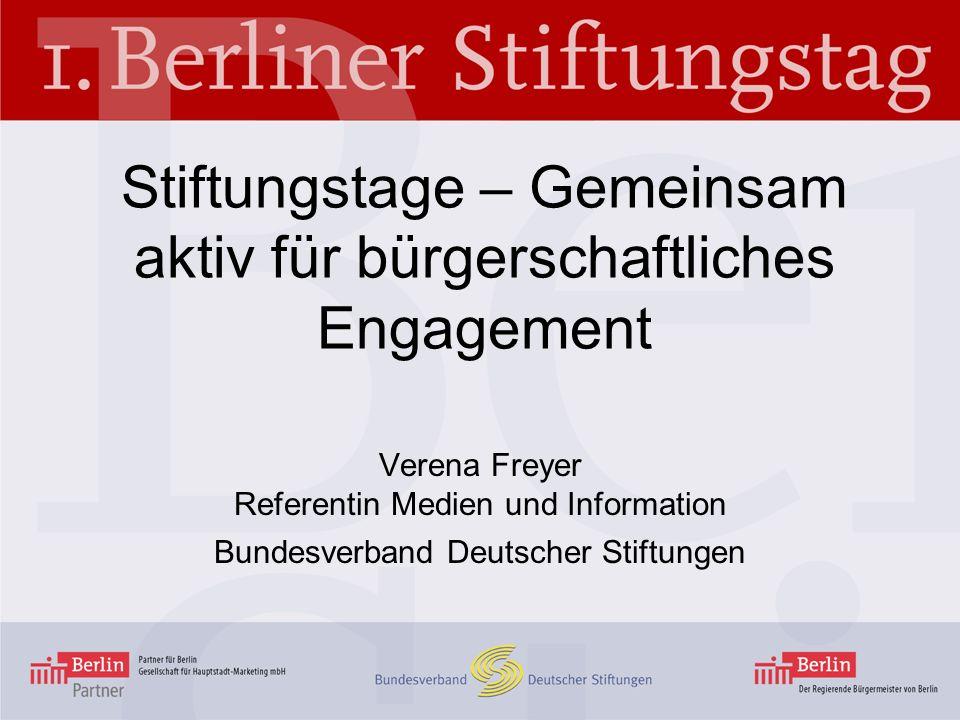 Stiftungstage – Gemeinsam aktiv für bürgerschaftliches Engagement Verena Freyer Referentin Medien und Information Bundesverband Deutscher Stiftungen