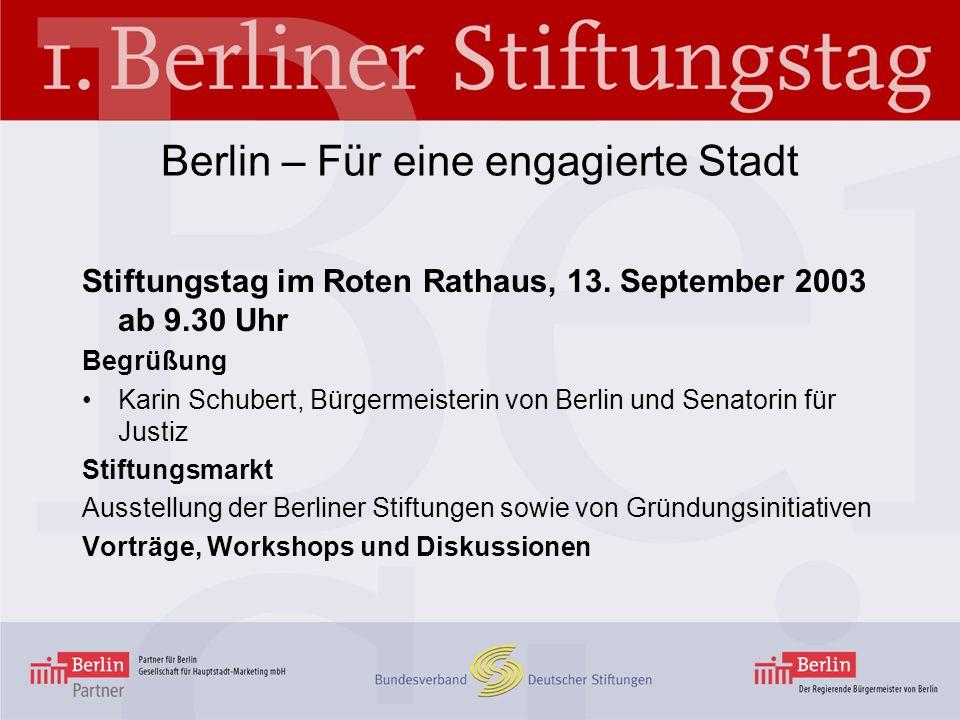 Berlin – Für eine engagierte Stadt Stiftungstag im Roten Rathaus, 13. September 2003 ab 9.30 Uhr Begrüßung Karin Schubert, Bürgermeisterin von Berlin