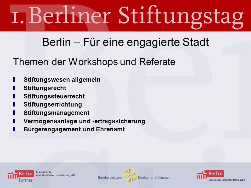 Berlin – Für eine engagierte Stadt Themen der Workshops und Referate Stiftungswesen allgemein Stiftungsrecht Stiftungssteuerrecht Stiftungserrichtung