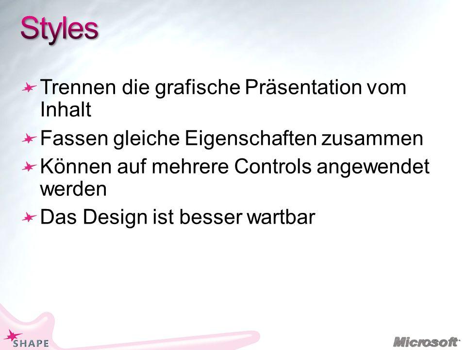 Trennen die grafische Präsentation vom Inhalt Fassen gleiche Eigenschaften zusammen Können auf mehrere Controls angewendet werden Das Design ist besser wartbar