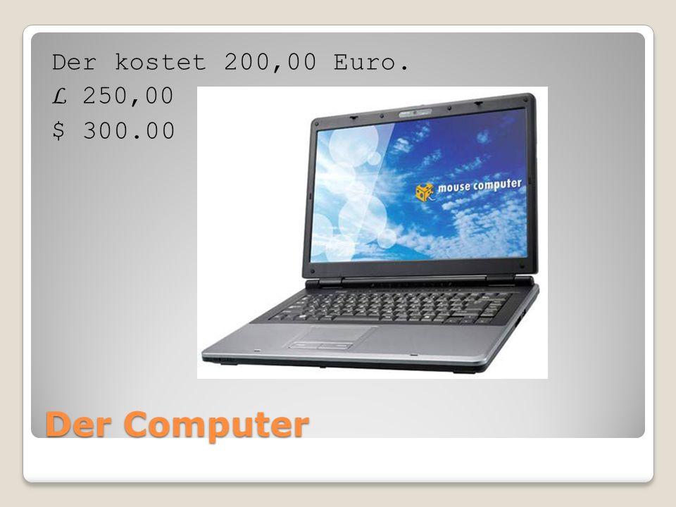 Der Computer Der kostet 200,00 Euro. L 250,00 $ 300.00
