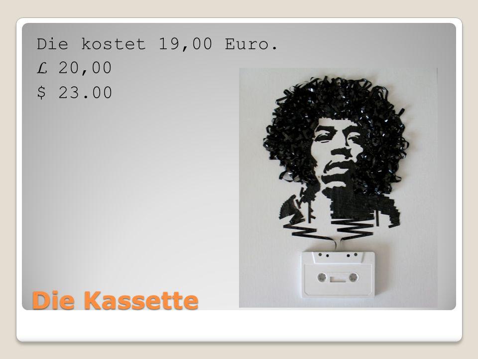 Die Kassette Die kostet 19,00 Euro. L 20,00 $ 23.00