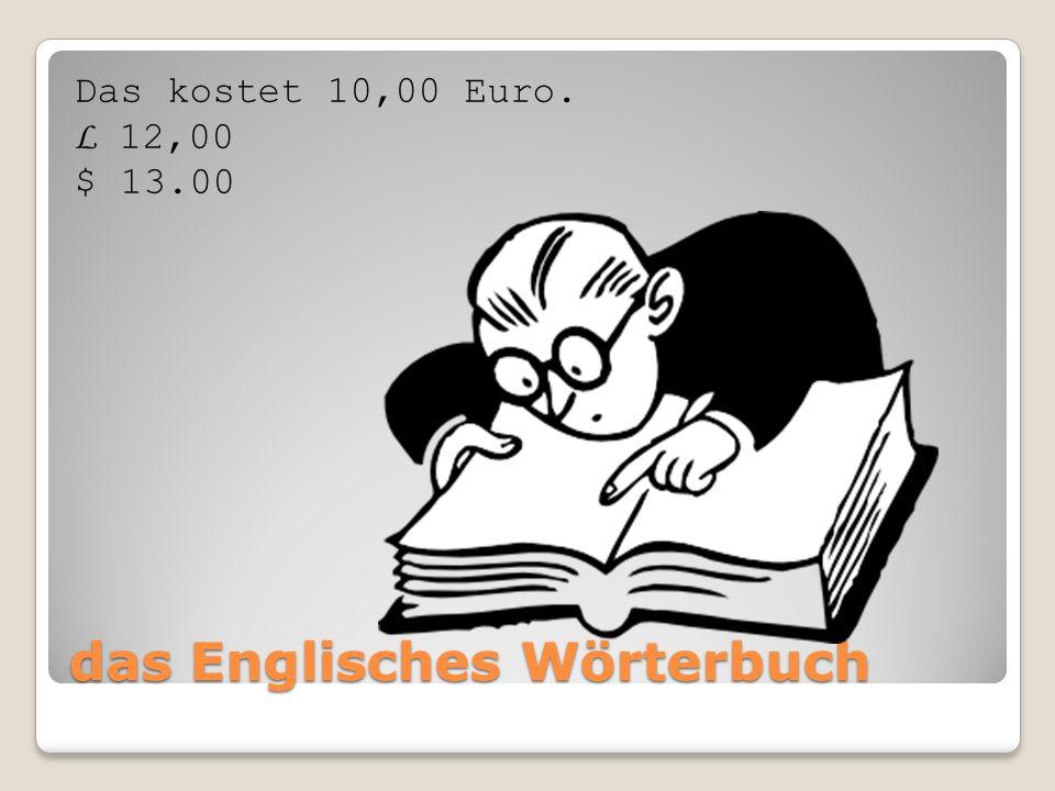 das Englisches Wörterbuch Das kostet 10,00 Euro. L 12,00 $ 13.00