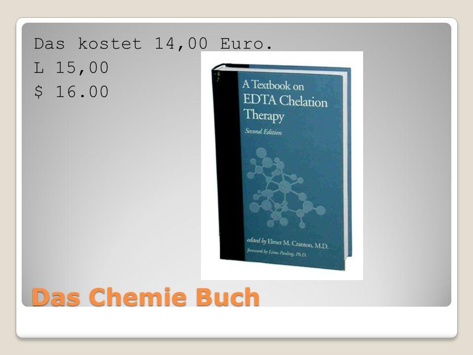 Das Chemie Buch Das kostet 14,00 Euro. L 15,00 $ 16.00