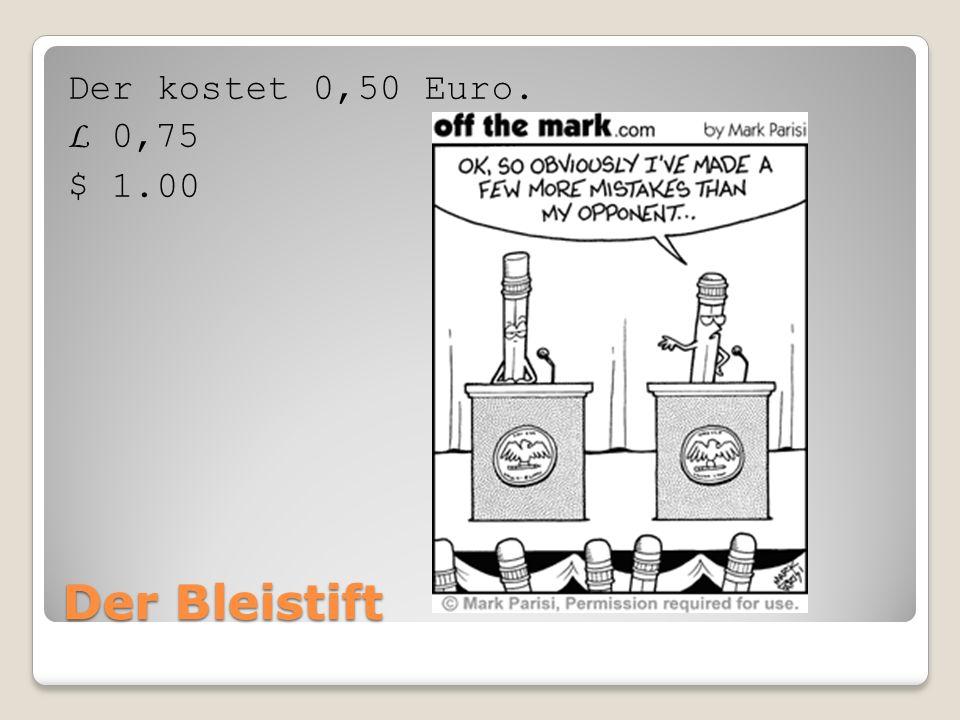 Der Bleistift Der kostet 0,50 Euro. L 0,75 $ 1.00