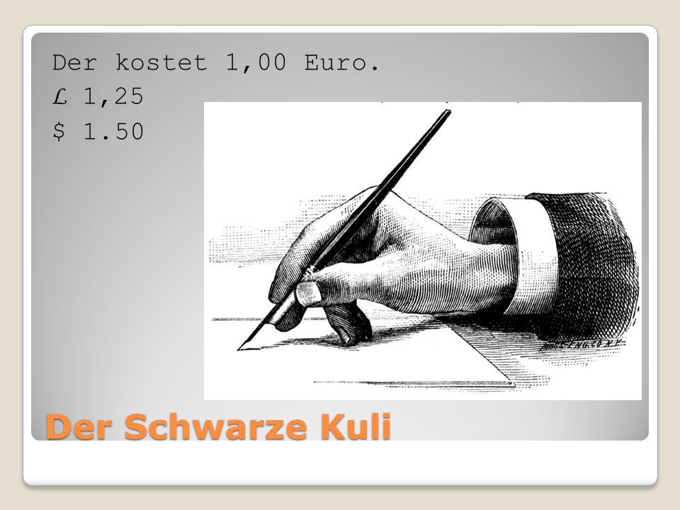 Der Blaue Kuli Der kostet 1,25 Euro. L 1,50 $ 2.00