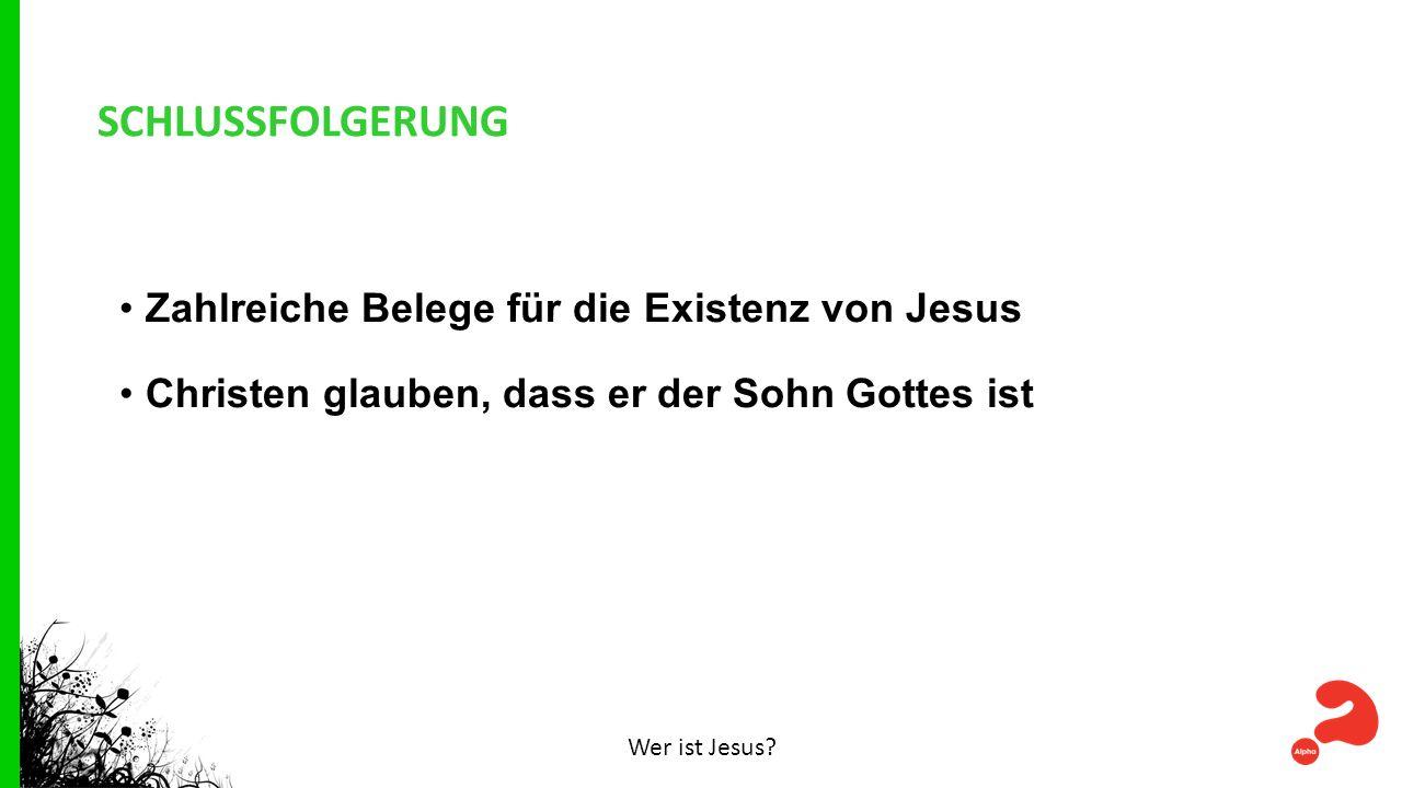 SCHLUSSFOLGERUNG Zahlreiche Belege für die Existenz von Jesus Christen glauben, dass er der Sohn Gottes ist Wer ist Jesus?