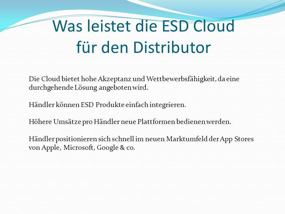 Was leistet die ESD Cloud für den Distributor Die Cloud bietet hohe Akzeptanz und Wettbewerbsfähigkeit, da eine durchgehende Lösung angeboten wird. Hä