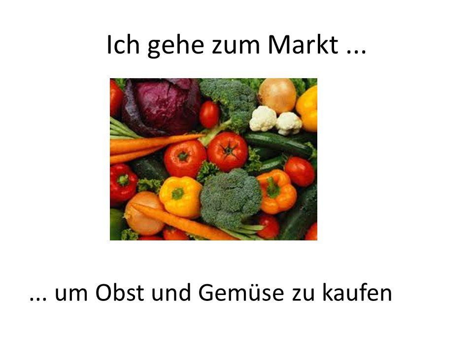 Ich gehe zum Markt...... um Obst und Gemüse zu kaufen