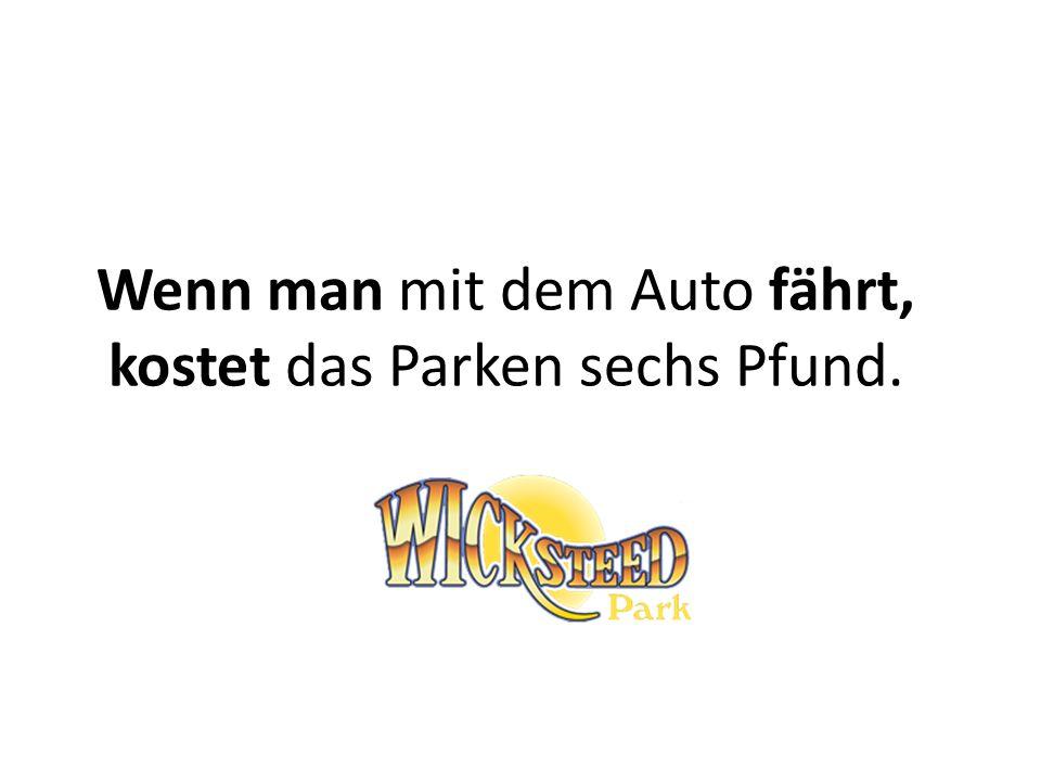 Wenn man mit dem Auto fährt, kostet das Parken sechs Pfund.