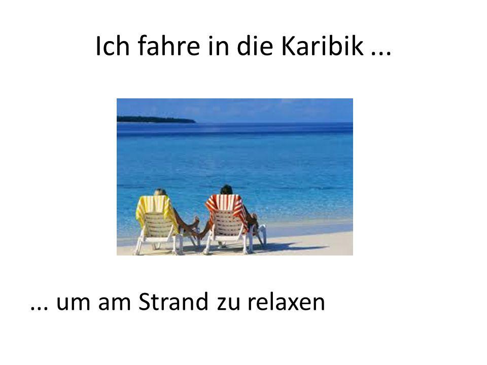 Ich fahre in die Karibik...... um am Strand zu relaxen