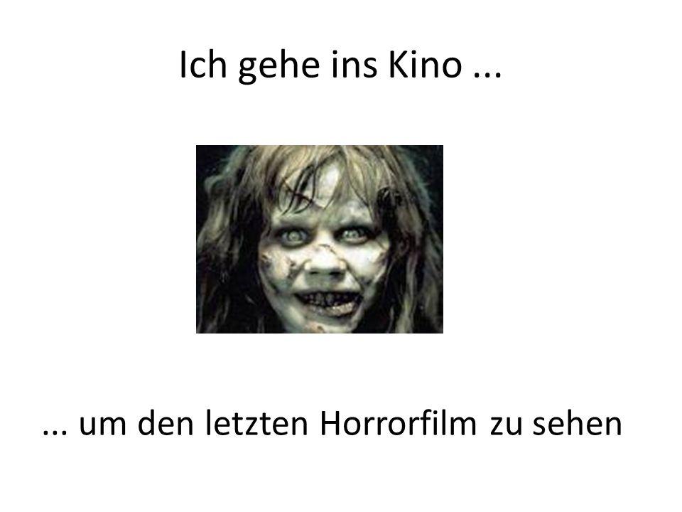 Ich gehe ins Kino...... um den letzten Horrorfilm zu sehen