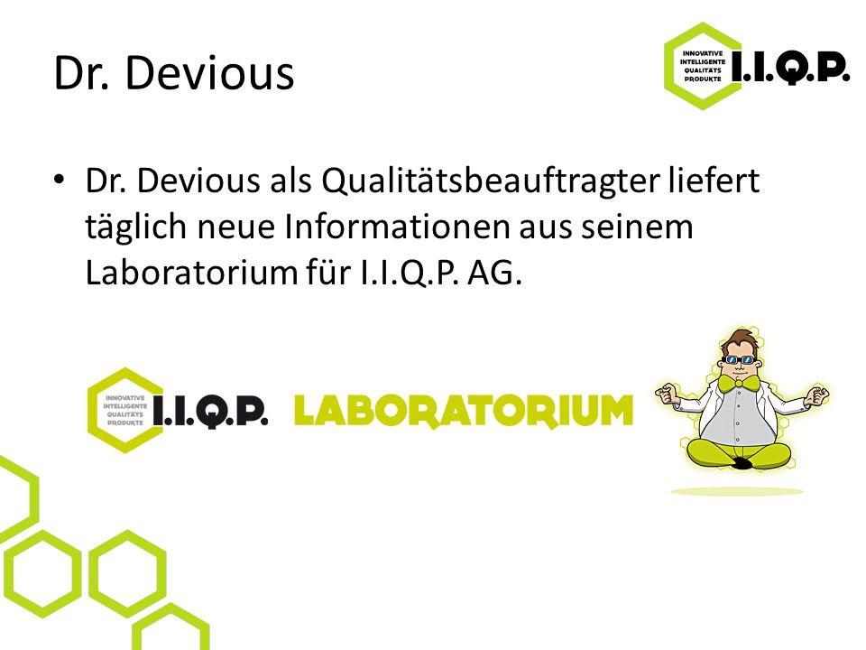 Dr. Devious Dr. Devious als Qualitätsbeauftragter liefert täglich neue Informationen aus seinem Laboratorium für I.I.Q.P. AG.