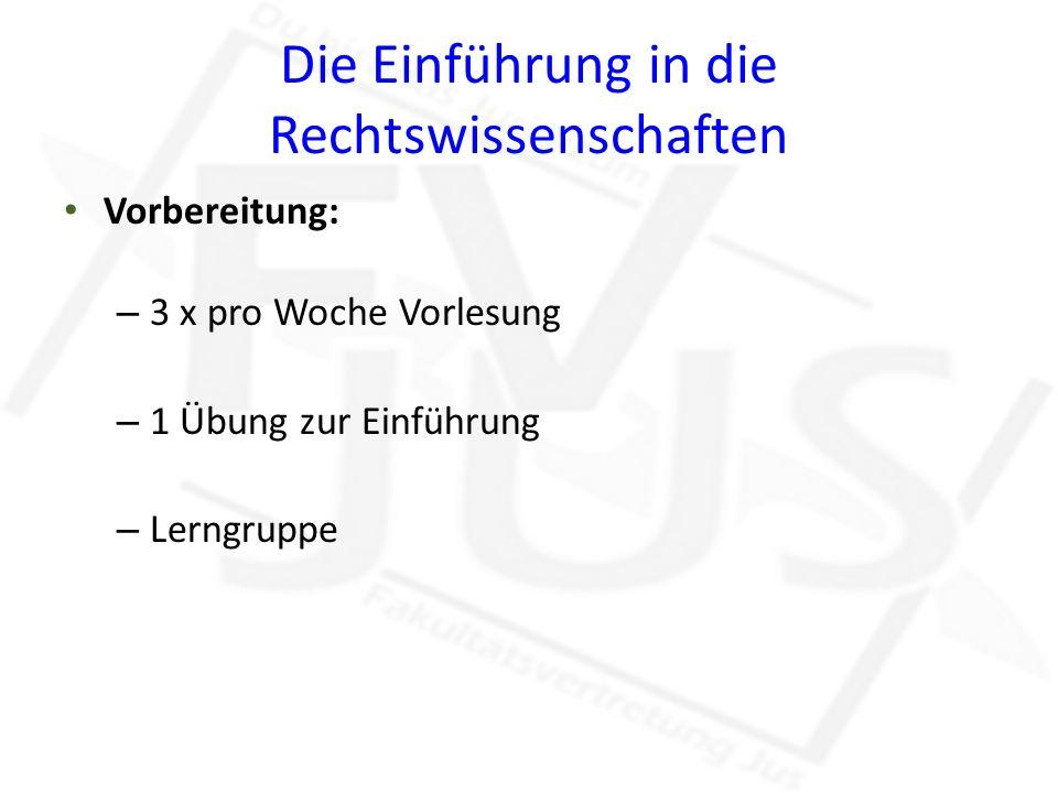 Die Einführung in die Rechtswissenschaften Vorbereitung: – 3 x pro Woche Vorlesung – 1 Übung zur Einführung – Lerngruppe