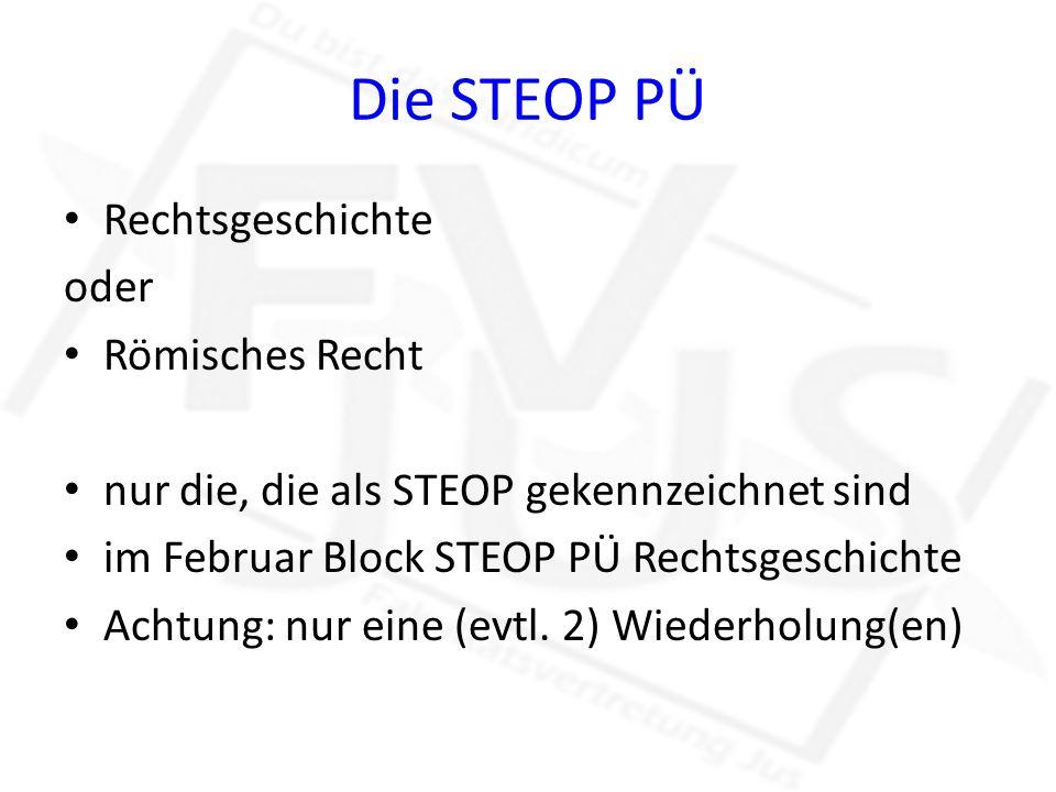 Die STEOP PÜ Rechtsgeschichte oder Römisches Recht nur die, die als STEOP gekennzeichnet sind im Februar Block STEOP PÜ Rechtsgeschichte Achtung: nur