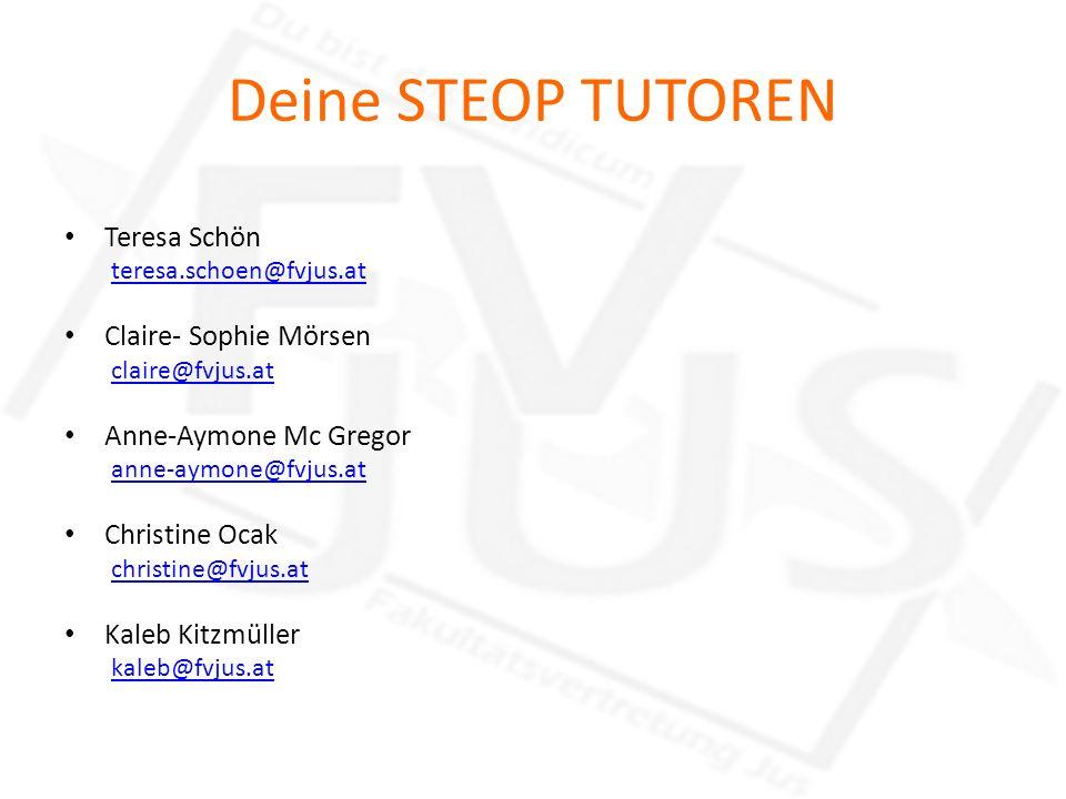 Deine STEOP TUTOREN Teresa Schön teresa.schoen@fvjus.at Claire- Sophie Mörsen claire@fvjus.at Anne-Aymone Mc Gregor anne-aymone@fvjus.at Christine Oca
