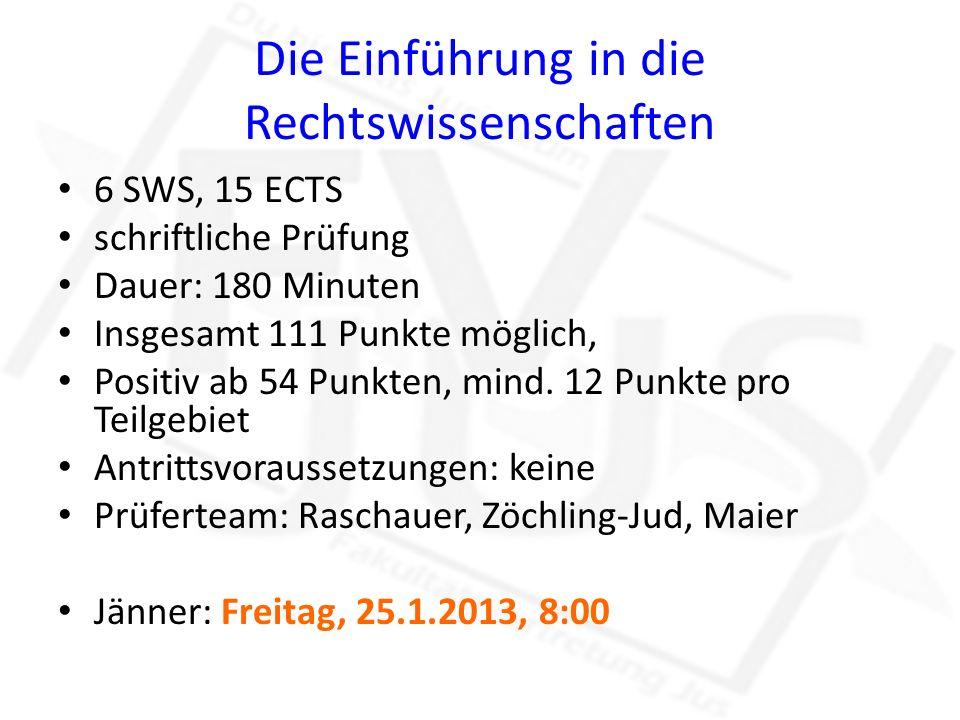 Die Einführung in die Rechtswissenschaften 6 SWS, 15 ECTS schriftliche Prüfung Dauer: 180 Minuten Insgesamt 111 Punkte möglich, Positiv ab 54 Punkten,