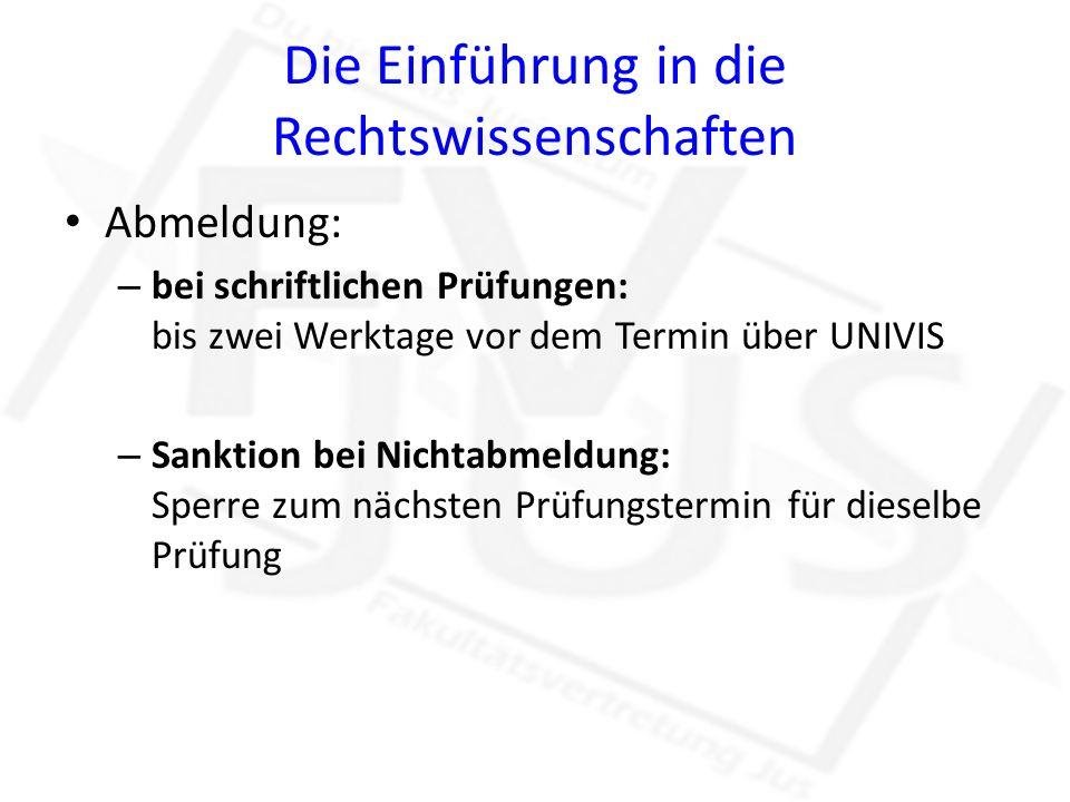Die Einführung in die Rechtswissenschaften Abmeldung: – bei schriftlichen Prüfungen: bis zwei Werktage vor dem Termin über UNIVIS – Sanktion bei Nicht