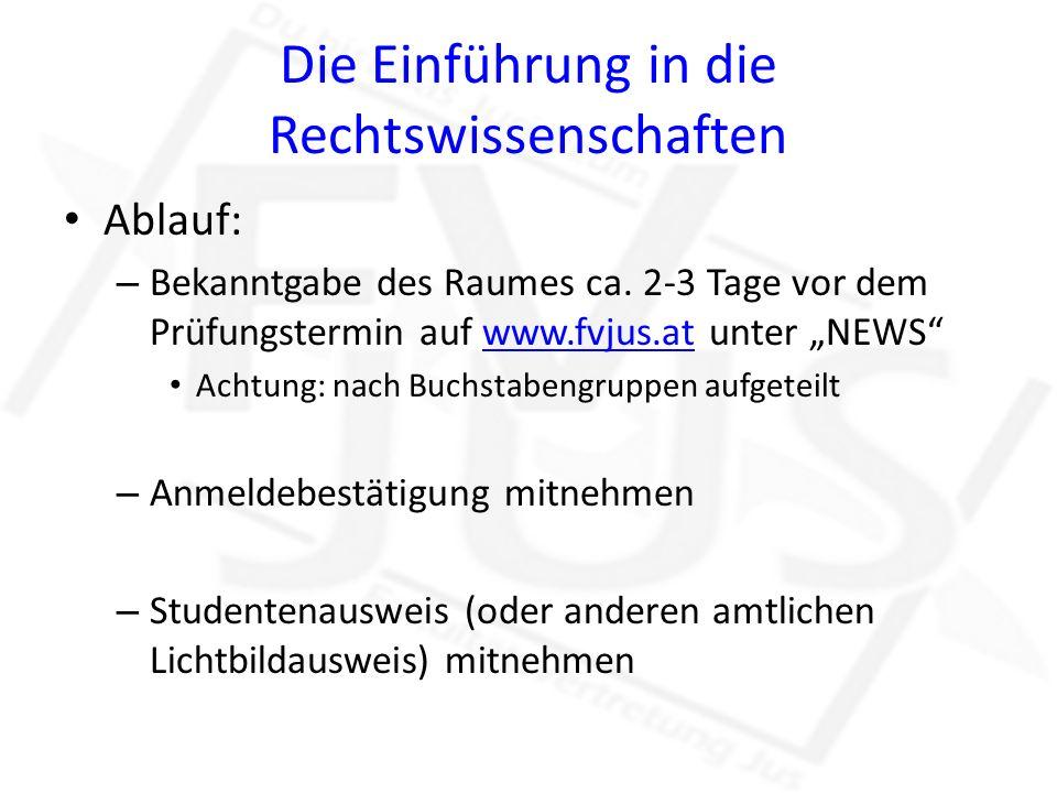 Die Einführung in die Rechtswissenschaften Ablauf: – Bekanntgabe des Raumes ca. 2-3 Tage vor dem Prüfungstermin auf www.fvjus.at unter NEWSwww.fvjus.a