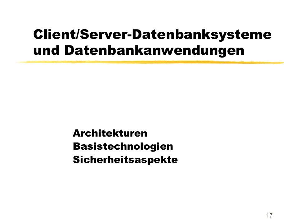 17 Client/Server-Datenbanksysteme und Datenbankanwendungen Architekturen Basistechnologien Sicherheitsaspekte
