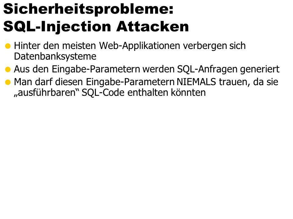 Sicherheitsprobleme: SQL-Injection Attacken Hinter den meisten Web-Applikationen verbergen sich Datenbanksysteme Aus den Eingabe-Parametern werden SQL