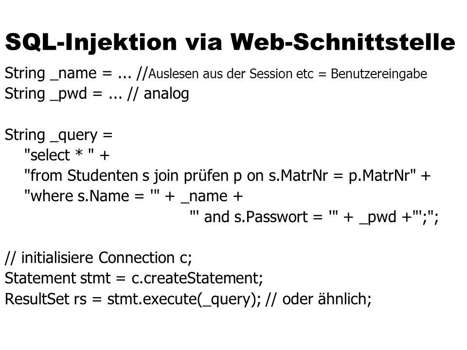 SQL-Injektion via Web-Schnittstelle String _name =... // Auslesen aus der Session etc = Benutzereingabe String _pwd =... // analog String _query =
