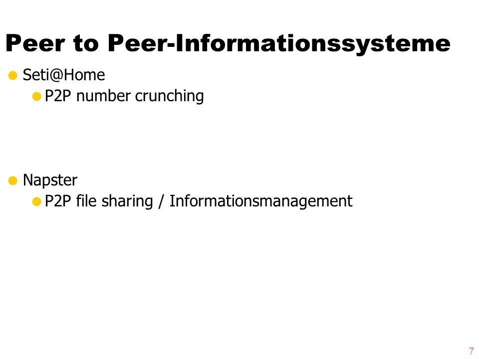 Peer to Peer-Informationssysteme Seti@Home P2P number crunching Napster P2P file sharing / Informationsmanagement 7