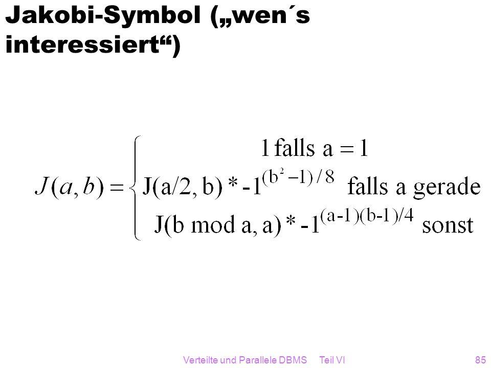 Verteilte und Parallele DBMS Teil VI85 Jakobi-Symbol (wen´s interessiert)