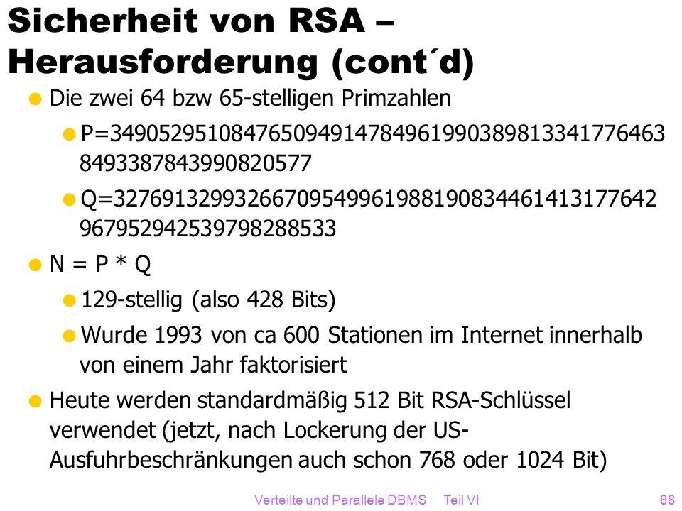 Verteilte und Parallele DBMS Teil VI88 Sicherheit von RSA – Herausforderung (cont´d) Die zwei 64 bzw 65-stelligen Primzahlen P=34905295108476509491478