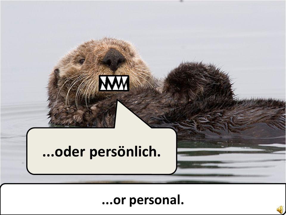 ...or personal....oder persönlich.