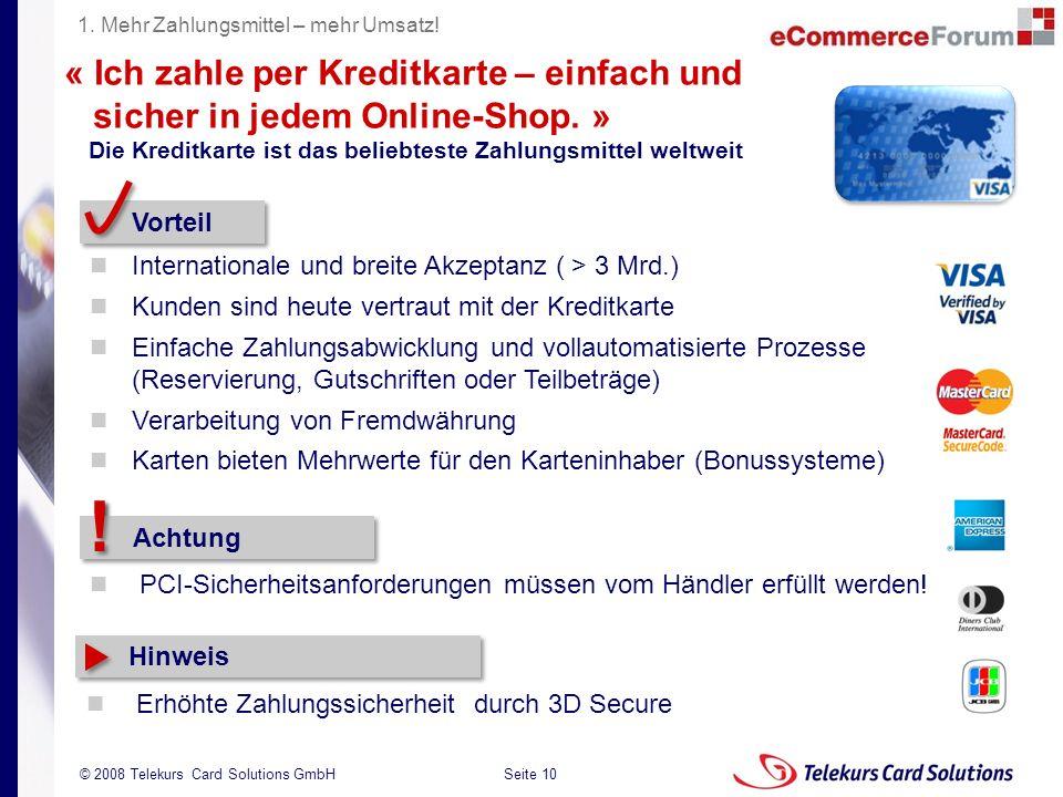 Seite 10 204235204235 © 2008 Telekurs Card Solutions GmbH « Ich zahle per Kreditkarte – einfach und sicher in jedem Online-Shop. » Vorteil Internation