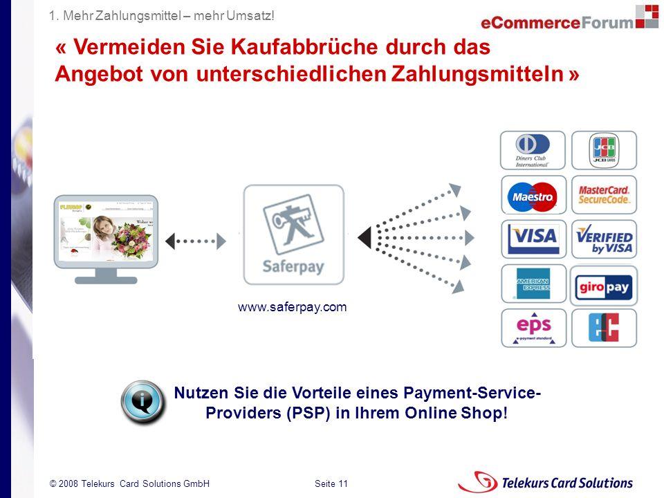 Seite 11 204235204235 © 2008 Telekurs Card Solutions GmbH « Vermeiden Sie Kaufabbrüche durch das Angebot von unterschiedlichen Zahlungsmitteln » www.saferpay.com Shop Nutzen Sie die Vorteile eines Payment-Service- Providers (PSP) in Ihrem Online Shop.