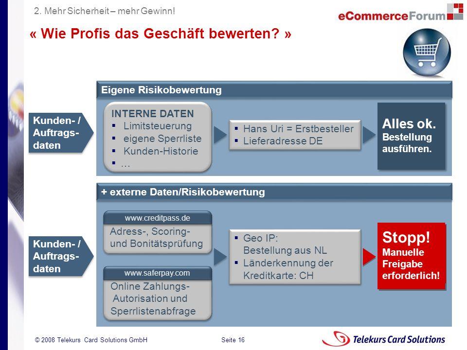 Seite 16 204235204235 © 2008 Telekurs Card Solutions GmbH + externe Daten/Risikobewertung Kunden- / Auftrags- daten « Wie Profis das Geschäft bewerten