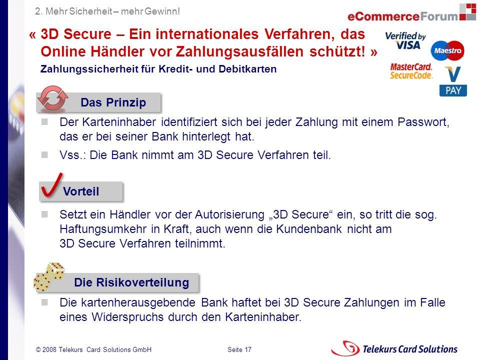 Seite 17 204235204235 © 2008 Telekurs Card Solutions GmbH « 3D Secure – Ein internationales Verfahren, das Online Händler vor Zahlungsausfällen schütz