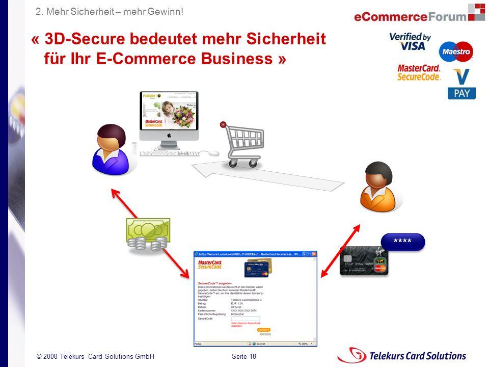 Seite 18 204235204235 © 2008 Telekurs Card Solutions GmbH « 3D-Secure bedeutet mehr Sicherheit für Ihr E-Commerce Business » **** 2. Mehr Sicherheit –