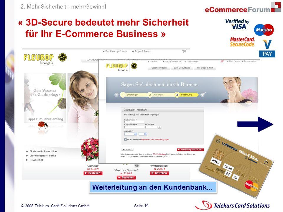 Seite 19 204235204235 © 2008 Telekurs Card Solutions GmbH Weiterleitung an den Kundenbank... « 3D-Secure bedeutet mehr Sicherheit für Ihr E-Commerce B