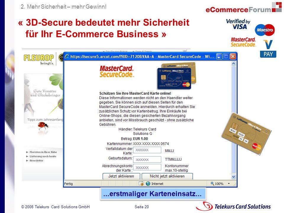Seite 20 204235204235 © 2008 Telekurs Card Solutions GmbH...erstmaliger Karteneinsatz... « 3D-Secure bedeutet mehr Sicherheit für Ihr E-Commerce Busin